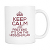 Keep Calm And Pretend It's On The Lesson Plan 11oz Mug