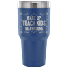 Wake Up, Teach Kids, Be Awesome Tumbler