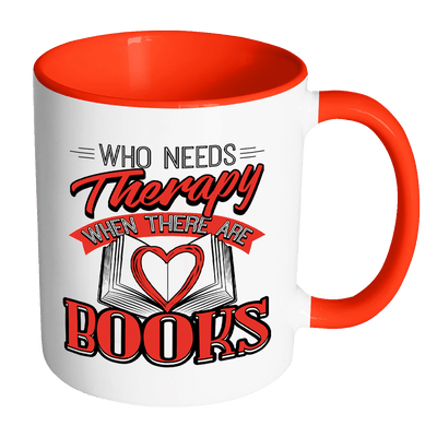 Who Needs Therapy When There Are Books Accent Mug