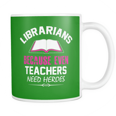 Librarians Because Even Teachers Need Heroes Mug
