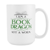I Am A Book Dragon Not A Worm 15oz Mug - Awesome Librarians