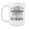 I'd Love To Stay But I'm Lying I Want To Go Back To Reading 15oz Mug