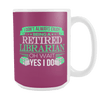 I Don't Always Enjoy Being A Retired Librarian Oh Wait Yes I Do 15oz Mug - Awesome Librarians