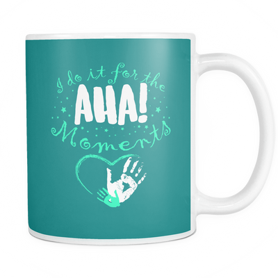 I Do It For The AHA! Moments Mug