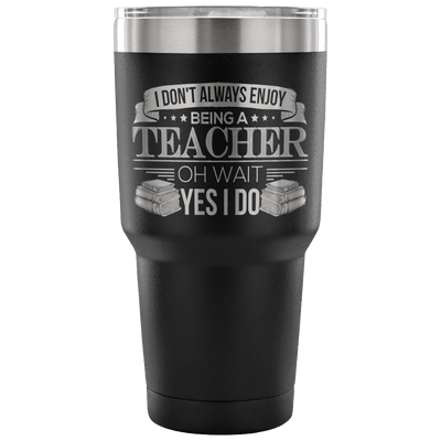 I Don't Always Enjoy Being A Teacher Oh Wait Yes I Do Tumbler - Awesome Librarians