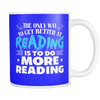 The Only Way To Get Better At Reading Is To Do More Reading 11oz Mug - Awesome Librarians