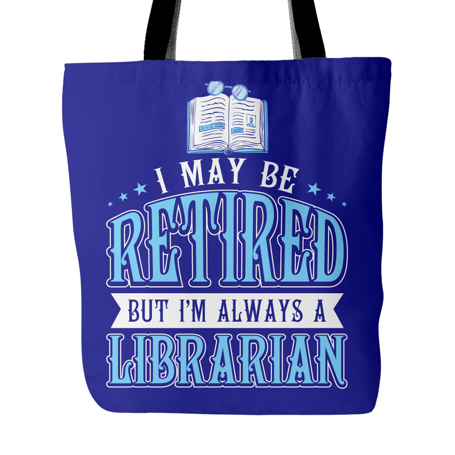 I Am Retired But I'm Always A Librarian Tote Bag - Awesome Librarians