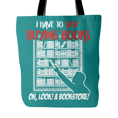 I Have To Stop Buying Books Oh Look A Bookstore Tote Bag - Awesome Librarians