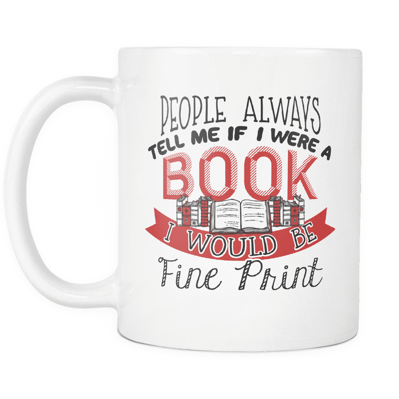 People Always Tell Me If I Were A Book I Would Be Fine Print 11oz Mug - Awesome Librarians