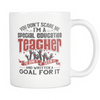 You Don't Scare Me I'm A Special Education Teacher. I've Done It, Seen It And Written A Goal For It Mug