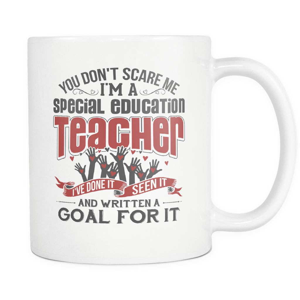 You Don't Scare Me I'm A Special Education Teacher. I've Done It, Seen It And Written A Goal For It 11oz Mug - Awesome Librarians