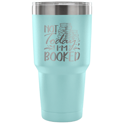 Not Today I'm Booked Tumbler - Awesome Librarians