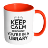 Keep Calm Seriously You're In A Library 11oz Accent Mug