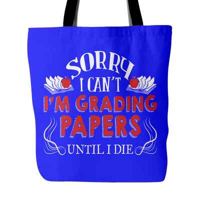 Sorry I Can't I'm Grading Papers Until I Die Tote Bag - Awesome Librarians