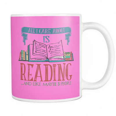 All I Care About Is Reading... And Like Maybe 3 People 11oz Mug - Awesome Librarians