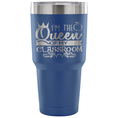 I'm The Queen Of My Classroom Tumbler