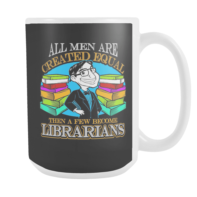 All Men Are Created Equal, Then A Few Become Librarians 15oz Mug - Awesome Librarians