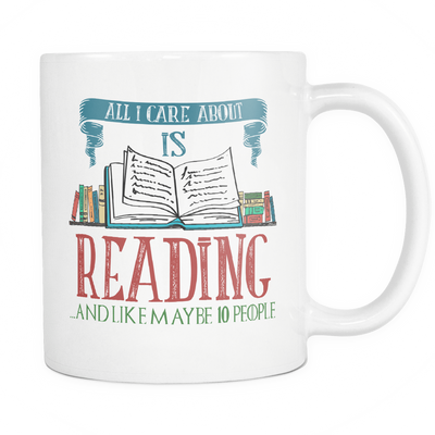 All I Care About Is Reading... And Like Maybe 10 People Mug