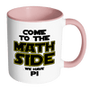 Come To The Math Side We Have Pi Accent Mug