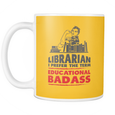 Librarian I Prefer The Term Educational Badass Mug - Awesome Librarians - 10