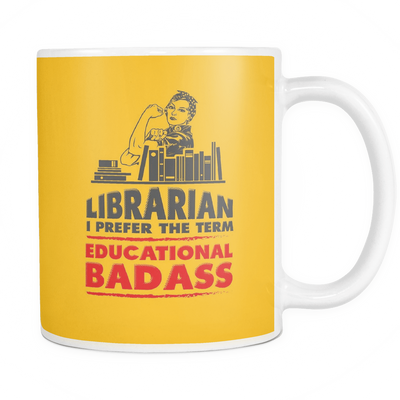 Librarian I Prefer The Term Educational Badass Mug - Awesome Librarians - 9