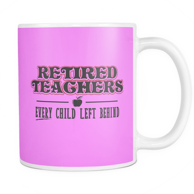 Retired Teacher Every Child Left Behind Mug - Awesome Librarians