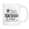 A Day Without Teaching Is Like... Just Kidding I Have No Idea Mug
