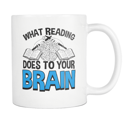 What Reading Does To Your Brain 11oz Mug