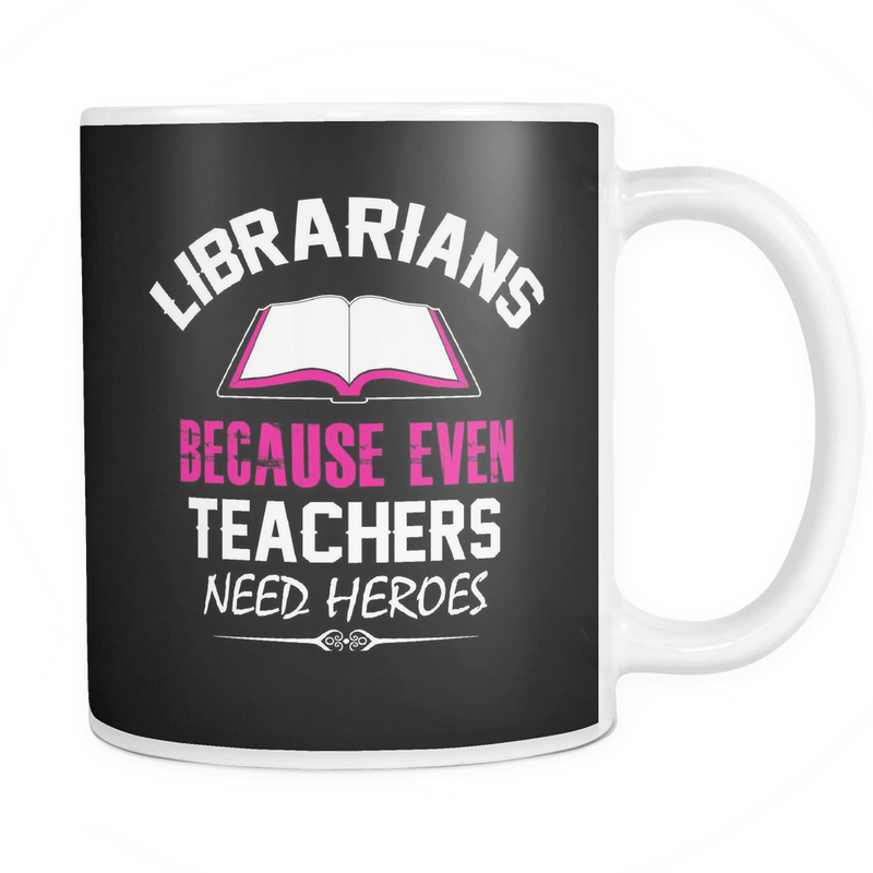 Librarians Because Even Teachers Need Heroes Mug - Awesome Librarians