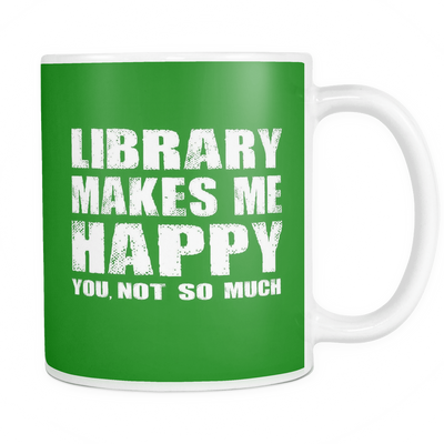 Library Makes Me Happy, You, Not So Much Mug