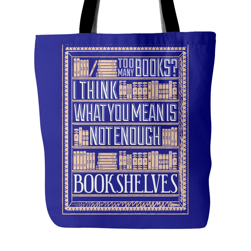 Too Many Books? I Think What You Mean Is Not Enough Bookshelves Tote Bag - Awesome Librarians