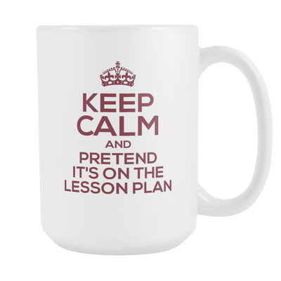 Keep Calm And Pretend It's On The Lesson Plan 15oz Mug