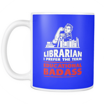 Librarian I Prefer The Term Educational Badass Mug - Awesome Librarians - 8