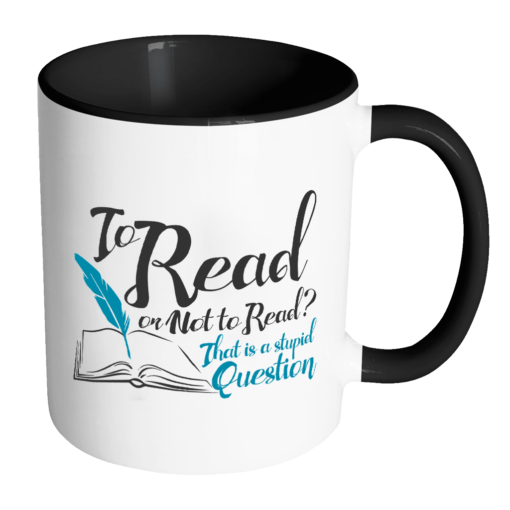 To Read Or Not To Read? That Is A Stupid Question 11oz Accent Mug - Awesome Librarians