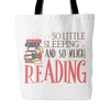 So Little Sleeping And So Much Reading Tote Bag