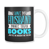 Love My Husband More Than Books... And Yes, He Bought Me This Mug