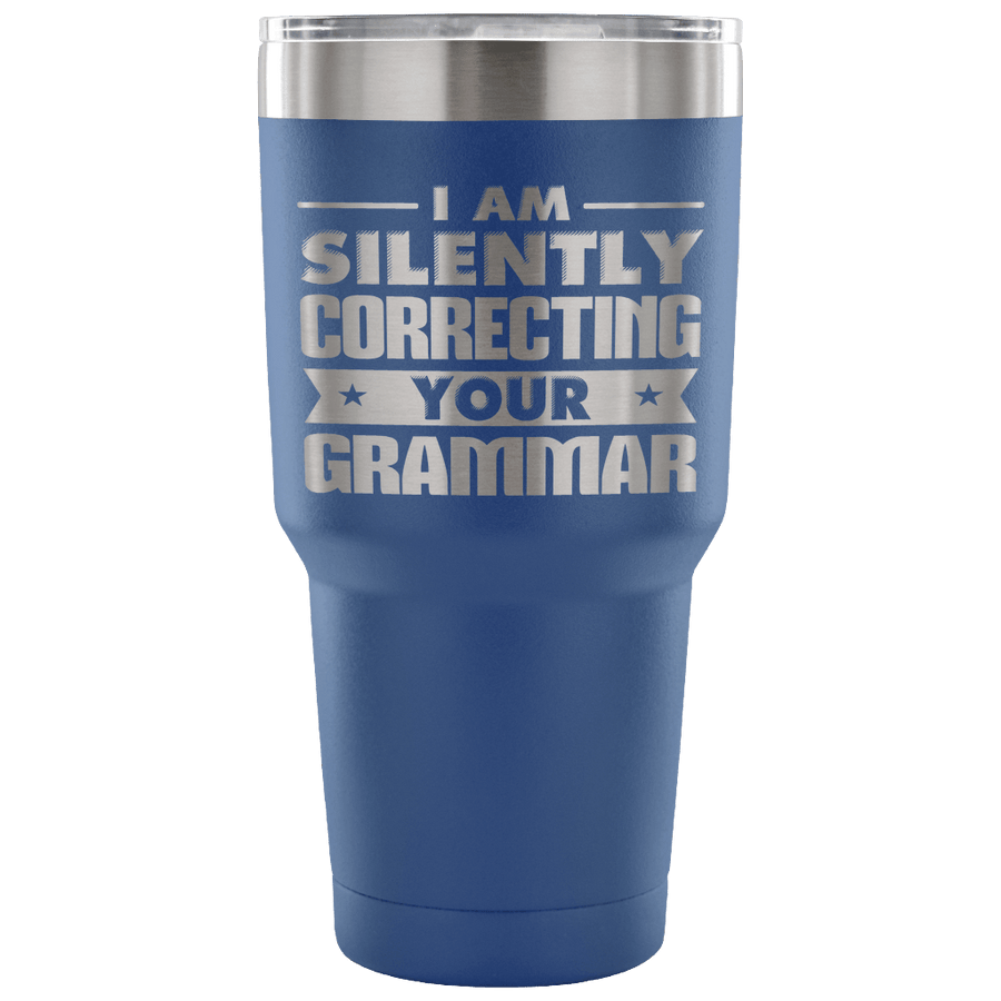 I Am Silently Correcting Your Grammar Tumbler - Awesome Librarians
