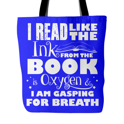 I Read Like The Ink From The Book Is Oxygen I Am Gasping For Breath Tote Bag - Awesome Librarians