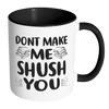 Don't Make Me Shush You Accent Mug - Awesome Librarians