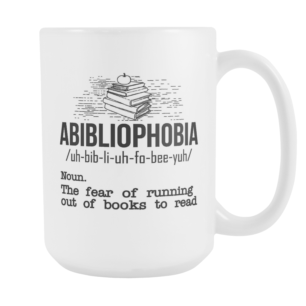 Abibliophobia. The Fear Of Running Out Of Books To Read 15oz Mug - Awesome Librarians