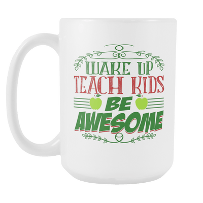 Wake Up, Teach Kids, Be Awesome 15oz Mug - Awesome Librarians