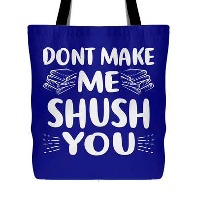 Don't Make Me Shush You Tote Bag - Awesome Librarians