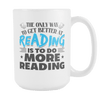 The Only Way To Get Better At Reading Is To Do More Reading 15oz Mug