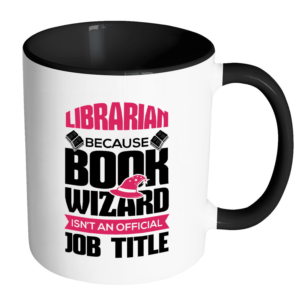Librarian Because Book Wizard Isn't An Official Job Title Accent Mug - Awesome Librarians