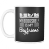 My Bookshelf Is My Boyfriend 11oz Mug