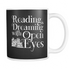 Reading Is Dreaming With Open Eyes 11oz Mug