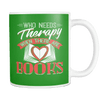 Who Needs Therapy When There Are Books 11oz Mug