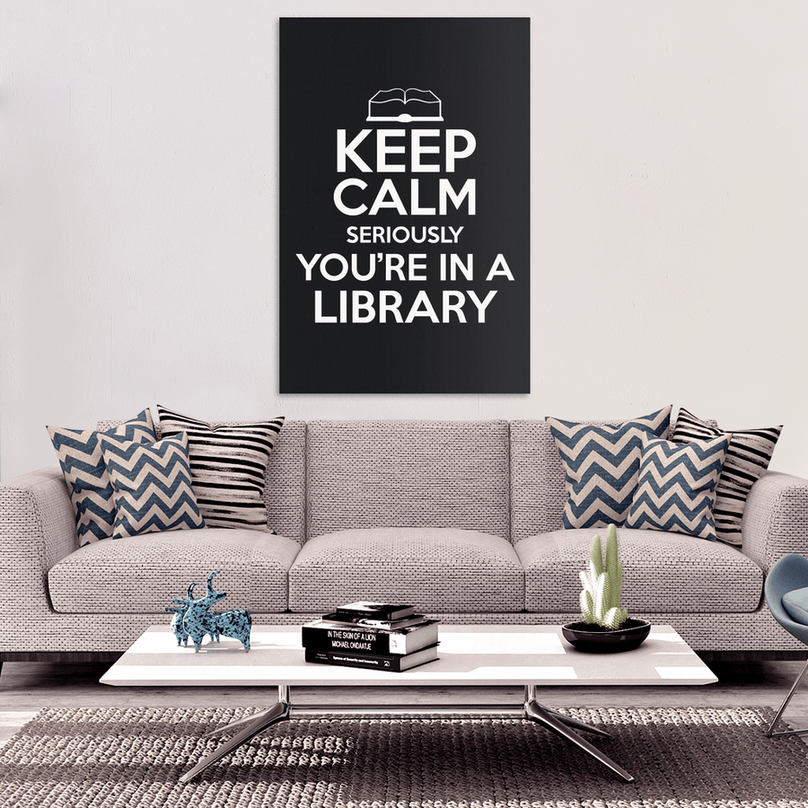 Keep Calm Seriously You're In A Library Canvas Wrap