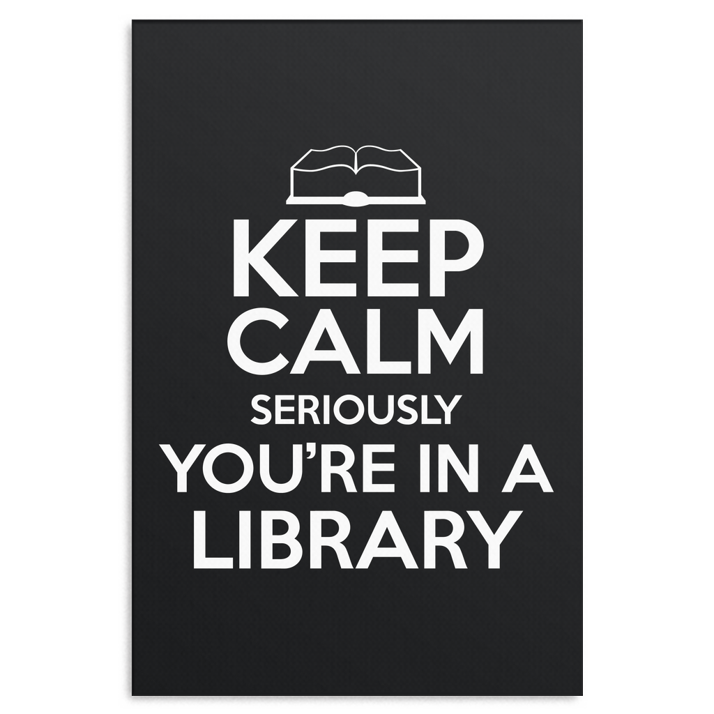 Keep Calm Seriously You're In A Library Canvas Wrap - Awesome Librarians