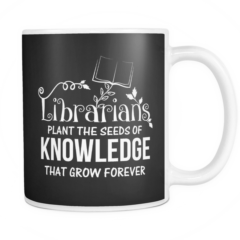 Librarians Plant The Seeds Of Knowledge That Grow Forvever Mug - Awesome Librarians